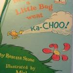 What happens when a little bug goes ka-choo!