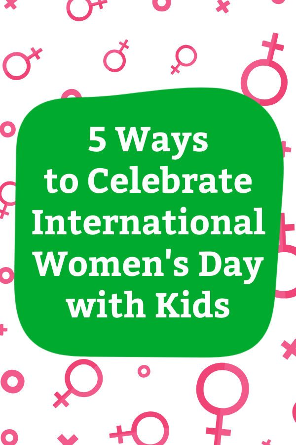 5 ways to celebrate international women's day with kids