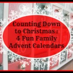 Counting Down to Christmas – 4 Fun Family Advent Calendars