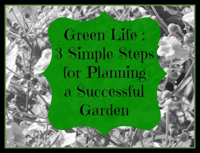 Green Life – 3 Simple Steps for Planning a Successful Garden