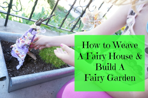 How to Weave a Fairy House & Build a Fairy Garden