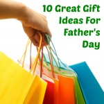 Father's Day ~ 10 Great Gift Ideas for Dad