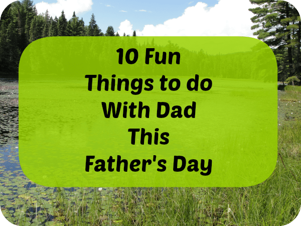 Father's Day – 10 Things To Do With Dad