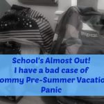 Mommy Pre-Summer Vacation Panic