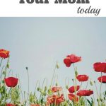 10 Things to do With Your Mom…Today