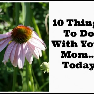 10 things to do with your mom