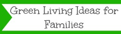 Green Living Ideas for Families