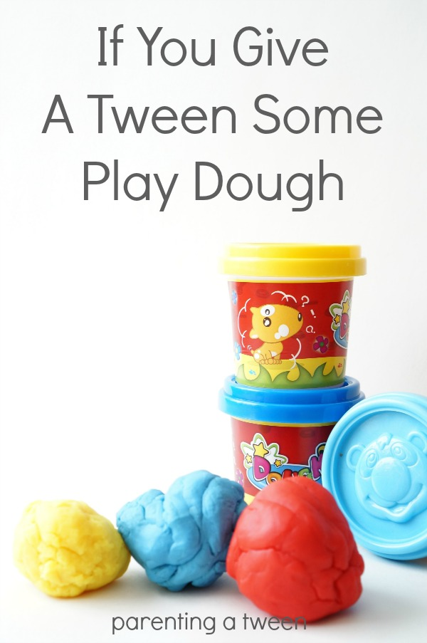 if you give a tween some play dough