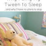 Why I Still Sing My Tween To Sleep