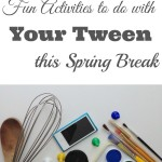 10 Fun Activities to do with Tweens Over Spring Break