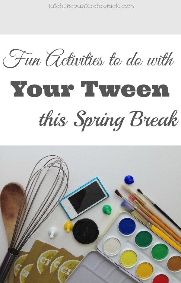 10 Fun Activities to do with Tweens Over Spring Break