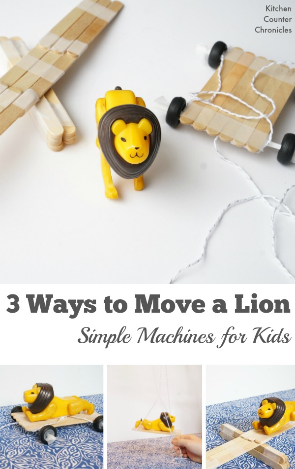 Simple Machines for Kids - 3 Ways to Move a Lion - Fun STEM activity for kids that will have them learning about simple machines (pulley, lever, wheel and axel). A science activity based on a kids' storybook. | STEM Activity for kids | Engineering for Kids | Play and Learn | Book Activity |