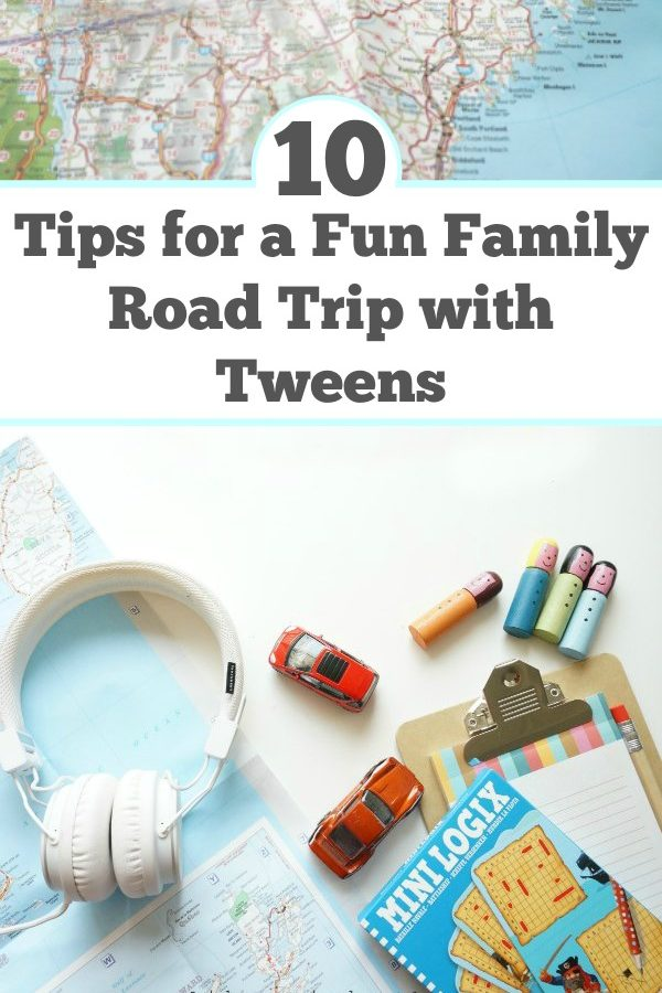 10 Tips for a Fun Family Road Trip with Tweens