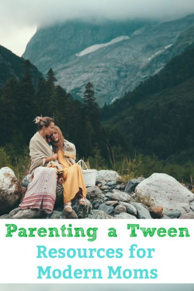 Parenting a Tween Resources for modern moms